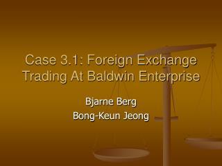 Case 3.1: Foreign Exchange Trading At Baldwin Enterprise