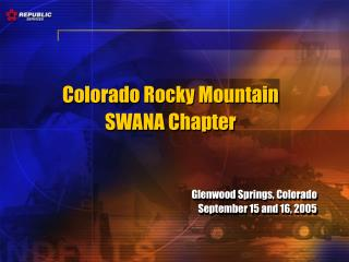 Colorado Rocky Mountain   SWANA Chapter    Glenwood Springs, Colorado September 15 and 16, 2005
