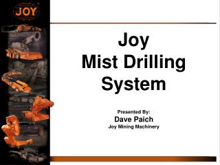 Joy Mist Drilling System Presented By: Dave Paich Joy Mining Machinery