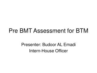 Pre BMT Assessment for BTM