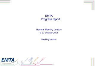 EMTA  Progress report  General Meeting London 9-10  October 2014 Working session