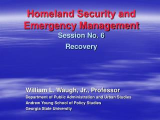 Homeland Security and Emergency Management Session No. 6 Recovery