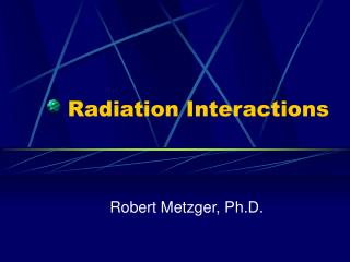 Radiation Interactions