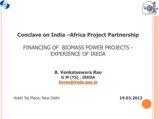 Conclave on India –Africa Project Partnership  FINANCING OF  BIOMASS POWER PROJECTS - EXPERIENCE OF IREDA B. Venkatesw