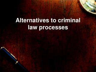 Alternatives to criminal law processes