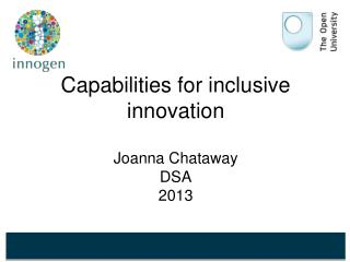 Capabilities for inclusive innovation Joanna Chataway DSA  2013