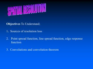 Objectives  To Understand; 1 .   Sources of resolution loss