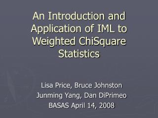 An Introduction and Application of IML to Weighted ChiSquare Statistics