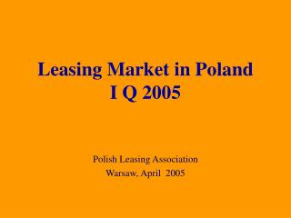 Leasing Market in Poland  I Q 2005