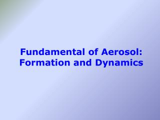 Fundamental of Aerosol: Formation and Dynamics