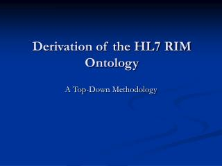 Derivation of the HL7 RIM Ontology