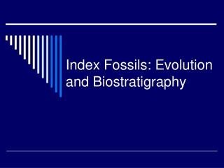 Index Fossils: Evolution and Biostratigraphy