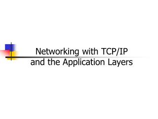 Networking with TCP/IP and the Application Layers