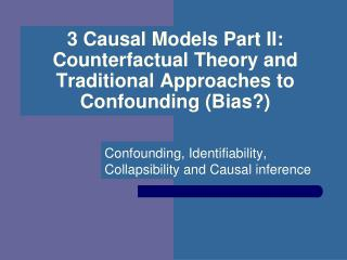 3 Causal Models Part II: Counterfactual Theory and Traditional Approaches to Confounding (Bias?)