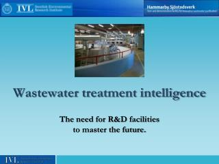 Wastewater treatment intelligence The need for R&D facilities  to master the future.