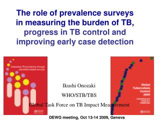 Ikushi Onozaki WHO/STB/TBS Global Task Force on TB Impact Measurement