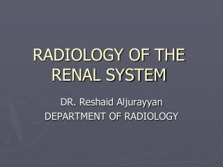 RADIOLOGY OF THE RENAL SYSTEM