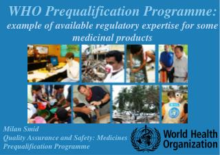 WHO Prequalification Programme: example of available regulatory expertise for some medicinal products