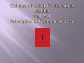College of Adult Professional Studies CRJ 281 Principles of Criminal Justice