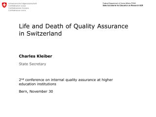 Life and Death of Quality Assurance in Switzerland Charles Kleiber State Secretary