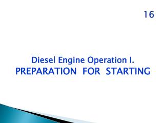 Diesel Engine Operation I. PREPARATION   FOR  STARTING
