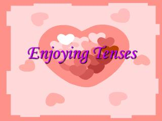 Enjoying Tenses