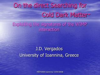 On the direct Searching for                  Cold Dark Matter -