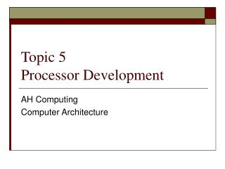 Topic 5  Processor Development