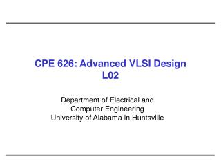 CPE 626: Advanced VLSI Design L02