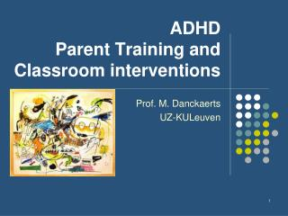 ADHD   Parent Training and Classroom interventions
