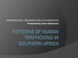 PATTERNS OF HUMAN TRAFFICKING IN                                          SOUTHERN AFRICA