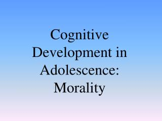 Cognitive Development in Adolescence: Morality