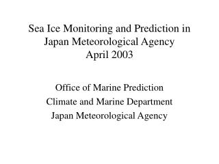 Sea Ice Monitoring and Prediction in Japan Meteorological Agency April 2003