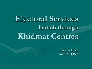 Electoral Services launch through  Khidmat Centres Saleem Khan, Addl. SIO J&K