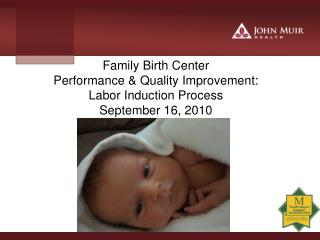 Family Birth Center  Performance & Quality Improvement: Labor Induction Process September 16, 2010