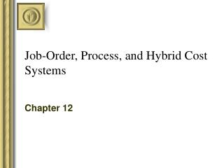 Job-Order, Process, and Hybrid Cost Systems
