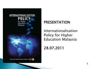 PRESENTATION Internationalisation Policy for Higher Education Malaysia  28.07.2011