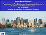 Industry Innovators Presentation To: The 24th Annual Massachusetts Governor s Conference On Travel And Tourism  By: Yil
