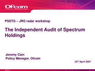PSSTG – JRG radar workshop  The Independent Audit of Spectrum Holdings