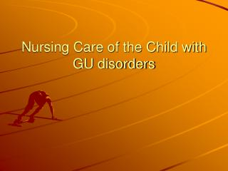 Nursing Care of the Child with GU disorders