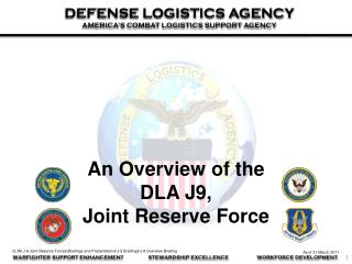 An Overview of the  DLA J9, Joint Reserve Force