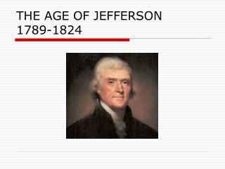 THE AGE OF JEFFERSON 1789-1824