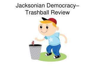 Jacksonian Democracy– Trashball Review