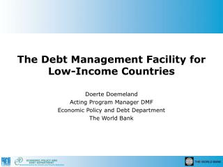 The Debt Management Facility for Low-Income Countries Doerte Doemeland Acting Program Manager DMF