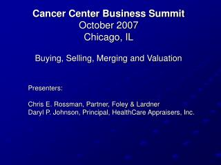 Cancer Center Business Summit October 2007 Chicago, IL Buying, Selling, Merging and Valuation