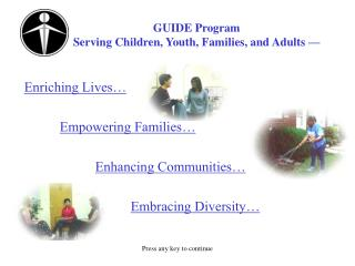 GUIDE Program 	Serving Children, Youth, Families, and Adults —