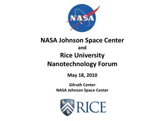 NASA Johnson Space Center  and  Rice University Nanotechnology Forum May 18, 2010 Gilruth  Center