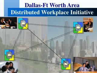 Dallas-Ft Worth Area Distributed Workplace Initiative