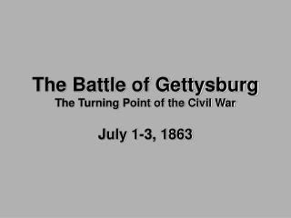 The Battle of Gettysburg The Turning Point of the Civil War