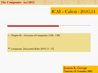 Chapter IX – Accounts of Companies  (128 - 138) Companies  (Accounts) Rules 2014  (1 - 13)